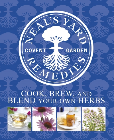 Neals Yard Remedies Cook, Brew and Blend Your Own Herbs by DK