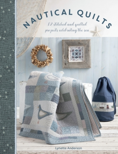 Nautical Quilts 12 stitched and quilted projects celebrating the sea by Lynette Anderson