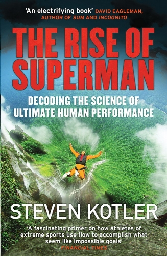 The Rise of Superman - Decoding the Science of Ultimate Human Performance by Steven Kotler