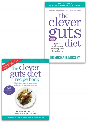 The Clever Guts Diet, Clever Guts Diet Recipe Book 2 Books Collection Set by Michael Mosley, Dr Clare Bailey by Michael Mosley, Dr Clare Bailey
