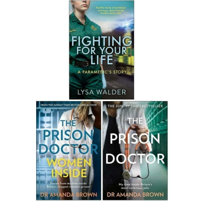 Fighting For Your Life A paramedics story, The Prison Doctor Women Inside, The Prison Doctor 3 Books Collection Set by Lysa Walder, Dr Amanda Brown