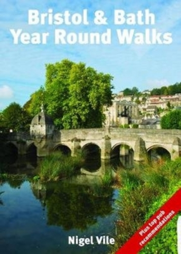 Bristol & Bath Year Round Walks (Pocket-Size Guide with 20 Walking Routes) by Nigel Vile