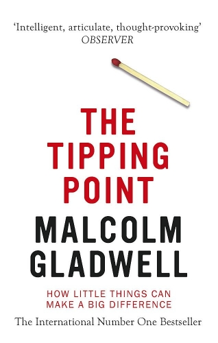 The Tipping Point - How Little Things Can Make a Difference by Malcolm Gladwell