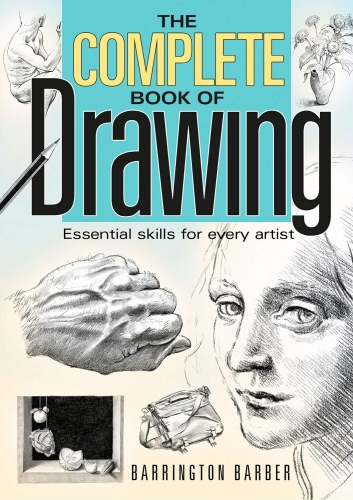 The Complete Book of Drawing: Essential Skills For Every Artist By Barrington by Barrington Barber