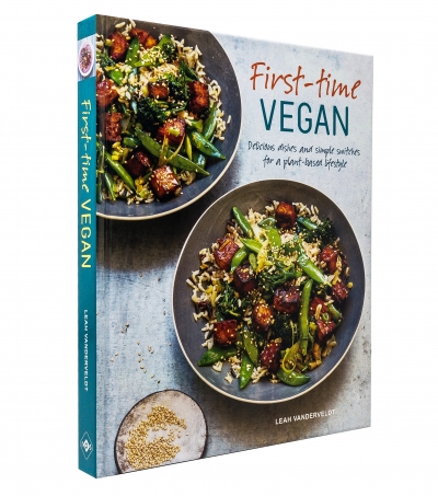 First time Vegan - Delicious dishes and simple switches for a plant based lifestyle by Leah Vanderveldt