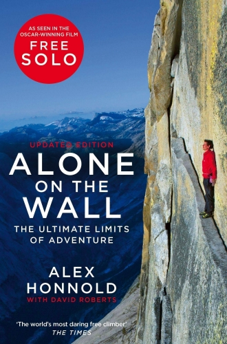 Alone on the Wall - Alex Honnold and the Ultimate Limits of Adventure by Alex Honnold, David Roberts