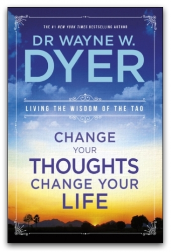 Change Your Thoughts, Change Your Life by Dr Wayne W. Dyer