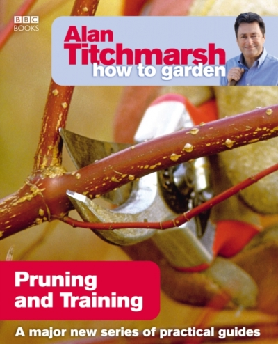 Alan Titchmarsh How to Garden: Pruning and Training by Alan Titchmarsh