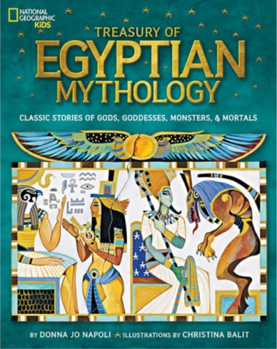 Treasury Of Egyptian Mythology: Classic Stories of Gods, Goddesses, Monsters & Mortals by Donna Jo Napoli