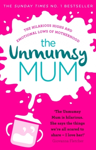 The Unmumsy Mum : The Sunday Times No. 1 Bestseller by The Unmumsy Mum by Sarah Turner