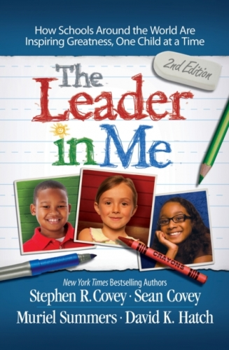 The Leader in Me: How Schools and Parents Around the World are Inspiring Greatness, One Child at a Time by Stephen R. Covey by Stephen R. Covey