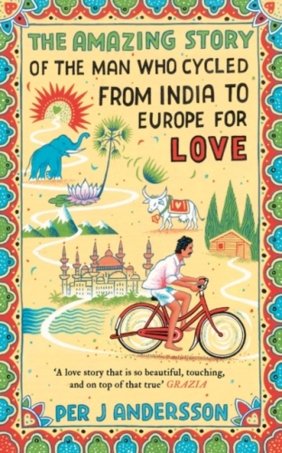 Amazing Story of the Man Who Cycled from India to Europe for Love by Per J Andersson