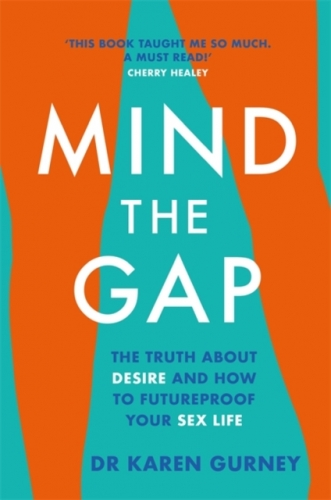 Mind the Gap: The Truth about Desire, and How to Futureproof Your Sex Life by Dr Karen Gurney