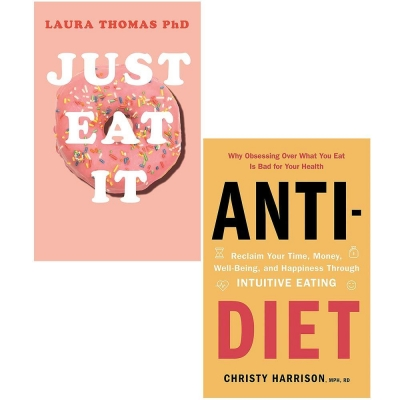 Just Eat It & Anti Diet 2 Books Collection Set - How Intuitive Eating Can Help You Reclaim Your Time Money by Laura Thomas and Christy Harrison