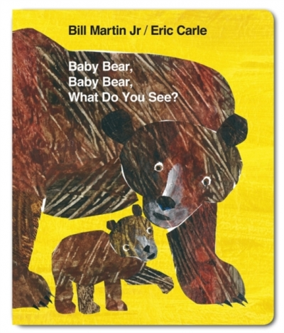 Baby Bear, Baby Bear, What do you See? By Bill Martin & Eric Carle by Bill Martin & Eric Carle