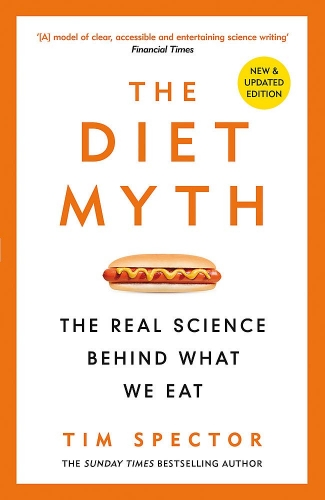 The Diet Myth The Real Science Behind What We Eat by Professor Tim Spector