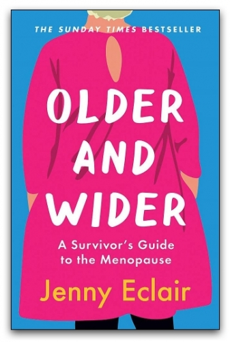 Older and Wider: A Survivor's Guide to the Menopause by Jenny Eclair