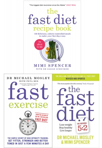 Michael Mosley The Fast Diet Fast Exercise 3 Books Collection Set (Fast Exercise, The Fast Diet & The Fast Diet Recipe Book) by Dr Michael Mosley, Mimi Spencer
