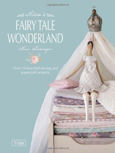 Tilda's Fairy Tale Wonderland (Over 25 beautiful sewing and papercraft projects) by Tone Finnanger