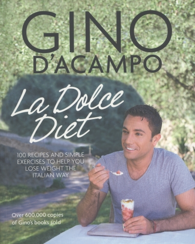 La Dolce Diet - 100 Recipes and Exercises to Help You Lose Weight the Italian Way by La Dolce