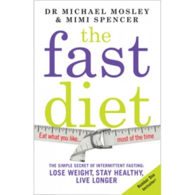 The Fast Diet (The Secret of Intermittent Fasting  Lose Weight, Stay Healthy, Live Longer) by Dr Michael Mosley / Mimi Spencer