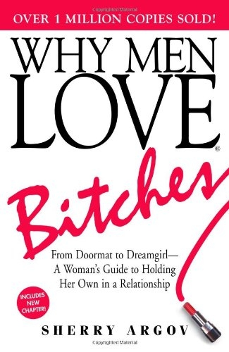 Why Men Love Bitches From Doormat to Dreamgirl by Sherry Argov