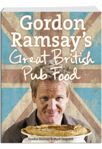 Gordon Ramsay's Great British Pub Food by Gordon Ramsay and Mark Sargeant