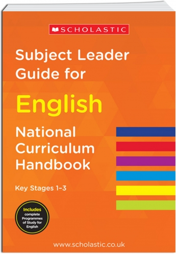 National Curriculum Handbook Subject Leader Guide for English Key Stage 1-3 2014 by Scholastic