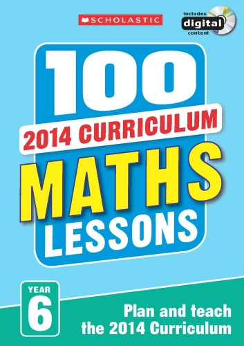 100 Maths Lessons Year 6 - 2014 National Curriculum Plan and Teach Study Guide by Scholastic