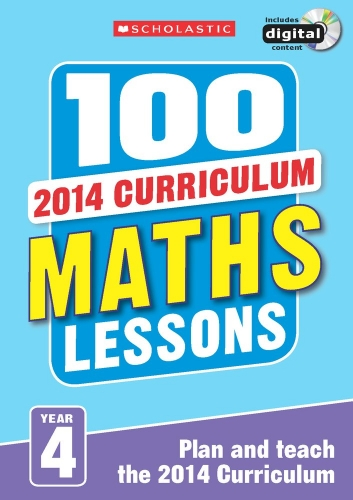100 Maths Lessons Year 4 - 2014 National Curriculum Plan and Teach Study Guide by Scholastic