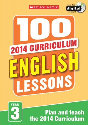100 English Lessons Year 3 - 2014 National Curriculum Plan and Teach Study Guide by Scholastic