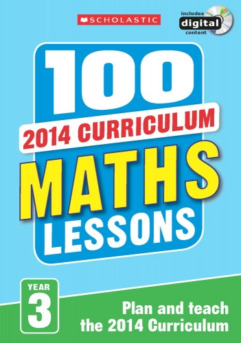 100 Maths Lessons Year 3 - 2014 National Curriculum Plan and Teach Study Guide by Scholastic