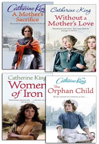 Catherine King 4 Books Collection Set Women of Iron, Without Mother's Love Sacrifice by Catherine King
