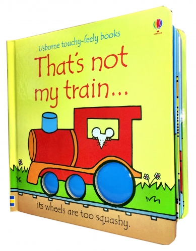 Thats Not My Train (Touchy-Feely Board Books) by Fiona Watt, Rachel Wells