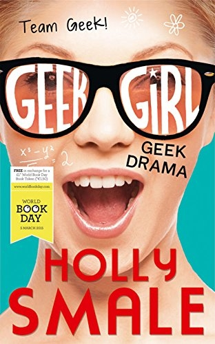 Geek Drama World Book Day (Geek Girl) by Holly Smale