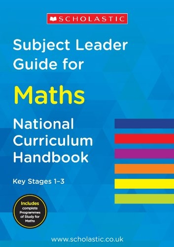 Subject Leader Guide for Maths - Key Stage 1 - 3 (National Curriculum Handbook) by Scholastic