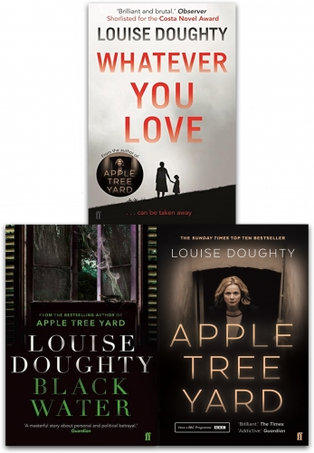 Louise Doughty Collection 3 Books Set - Apple Tree Yard, Black Water, Whatever You Love by Louise Doughty