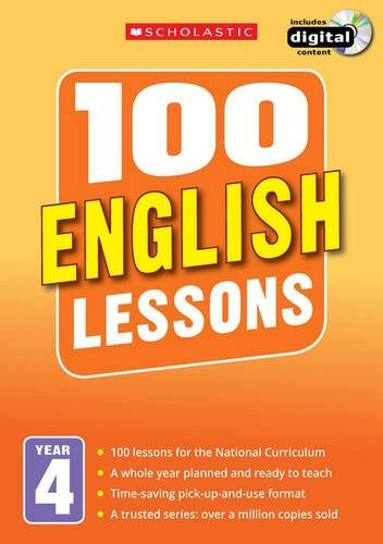 100 English Lessons Year 4 - 2014 National Curriculum Plan and Teach Book Study Guide by Scholastic