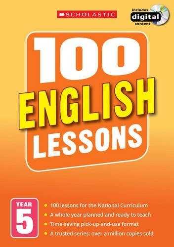 100 English Lessons Year 5 - 2014 National Curriculum Plan and Teach Book Study Guide by Scholastic