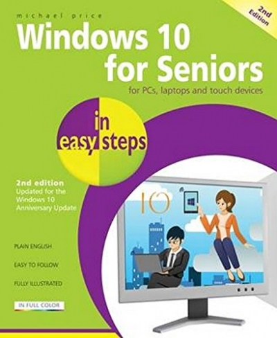 Windows 10 for Seniors in easy steps, 2nd Edition - covers the Windows 10 Anniversary Update by Michael Price