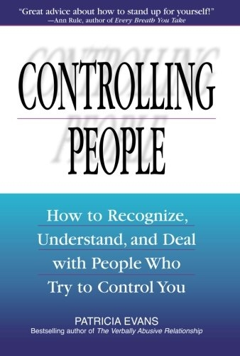 Controlling People: How To Recognize, Understand, And Deal With People Who Try To Control You by Patricia Evans