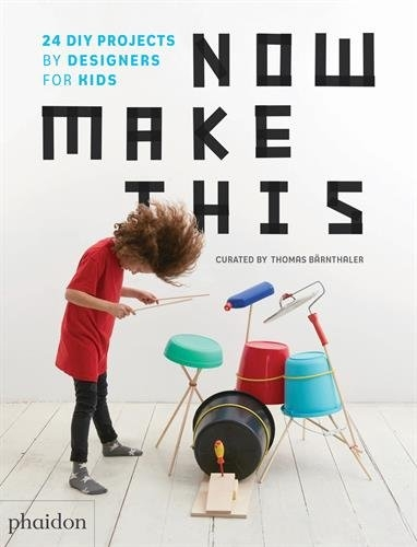 Now Make This - 24 DIY Projects by Designers for Kids by Thomas Barnthaler