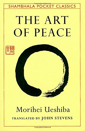 The Art of Peace - Teachings of the Founder of Aikido by Morihei Ueshiba