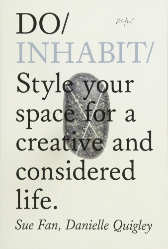 Do Inhabit - Style Your Space for a Creative and Considered Life by Sue Fan, Danielle Quigley