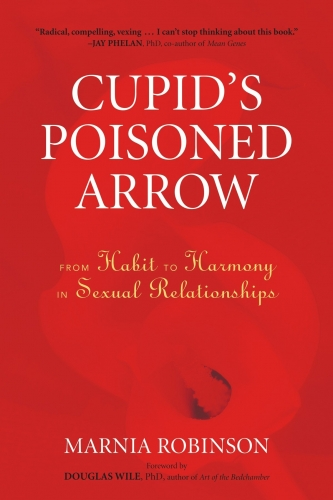 Cupids Poisoned Arrow - From Habit to Harmony in Sexual Relationships by Marnia Robinson