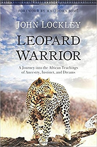 Leopard Warrior - A Journey Into the African Teachings of Ancestry Instinct and Dreams by John Lockley