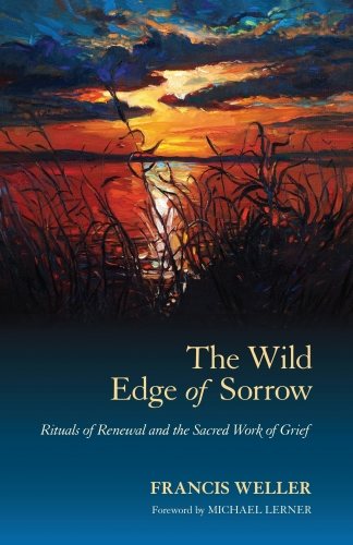 The Wild Edge of Sorrow - Rituals of Renewal and the Sacred Work of Grief by Francis Weller