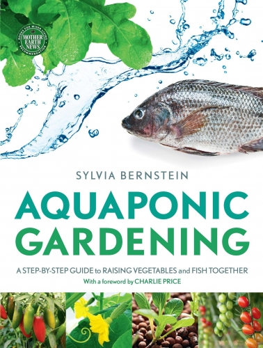 Aquaponic Gardening - A Step-by-Step Guide to Raising Vegetables and Fish Together by  Sylvia Bernstein