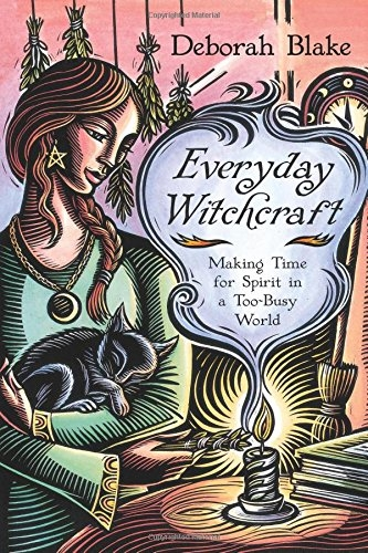 Everyday Witchcraft - Making Time for Spirit in a Too-Busy World by Deborah Blake