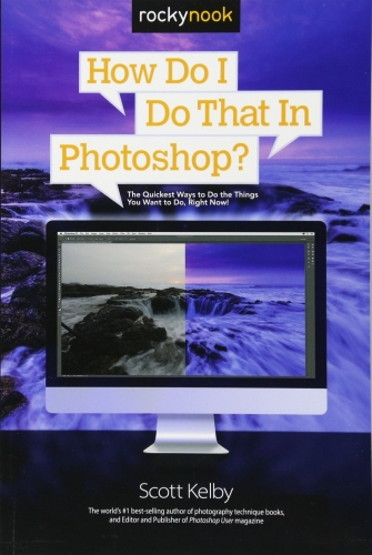 How Do I Do That in Photoshop by Scott Kelby